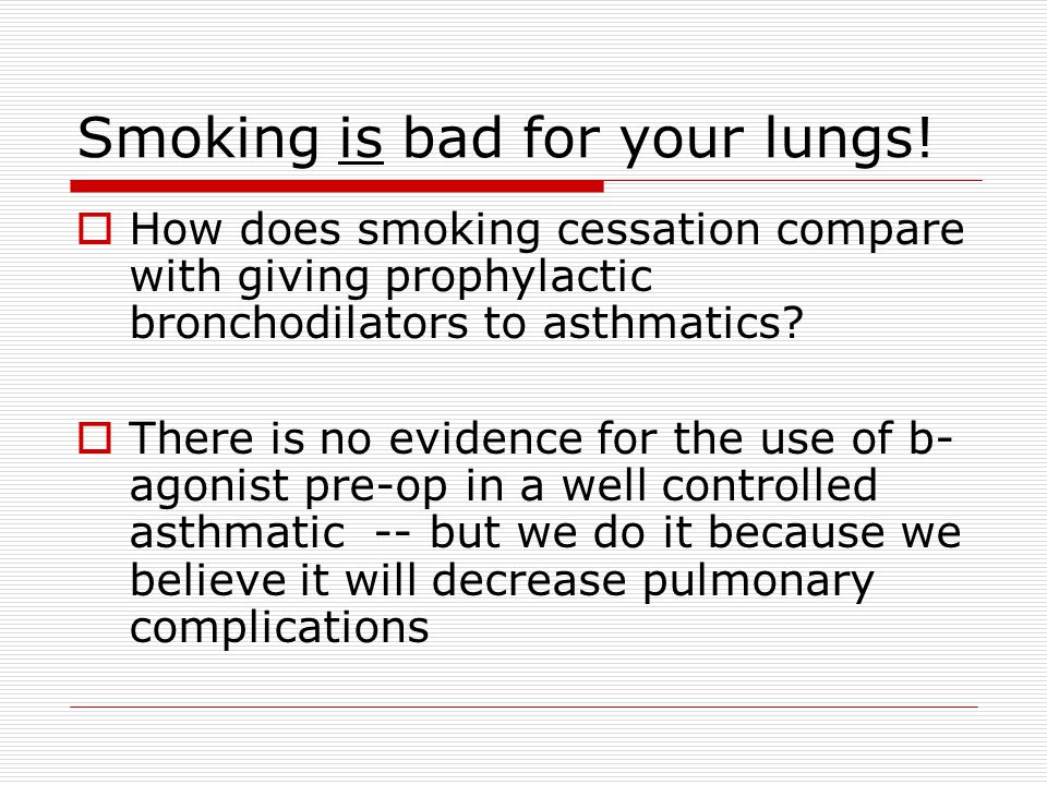 Smoking is bad for your lungs.