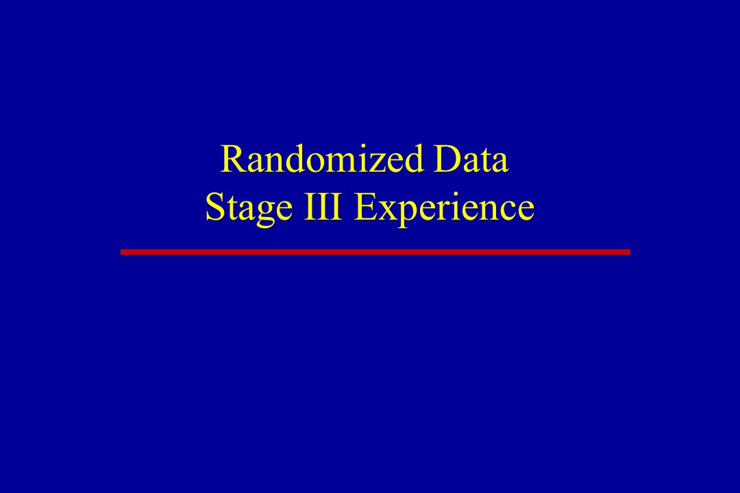 Randomized Data Stage III Experience