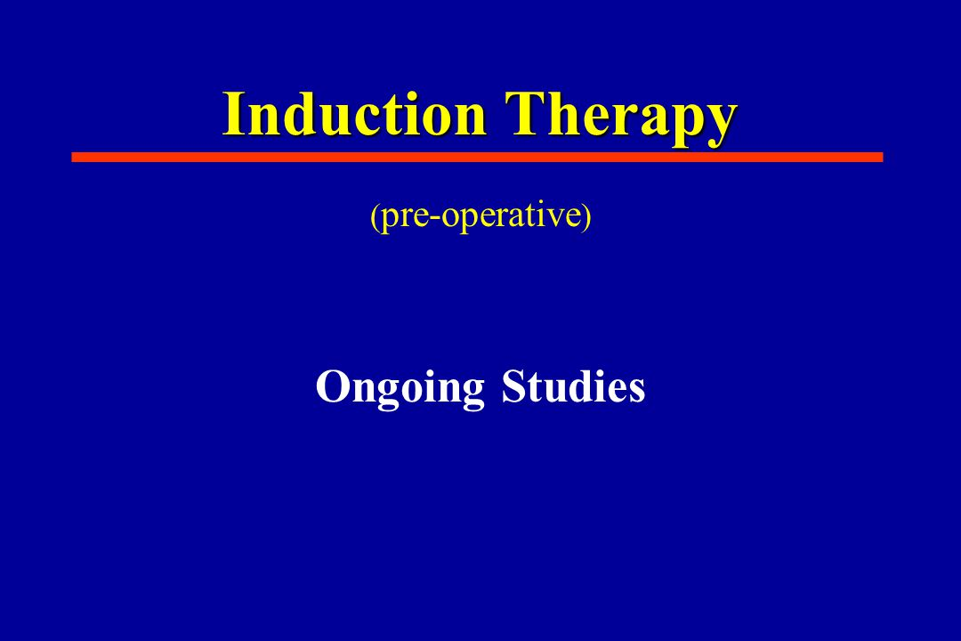 Induction Therapy ( pre-operative ) Ongoing Studies