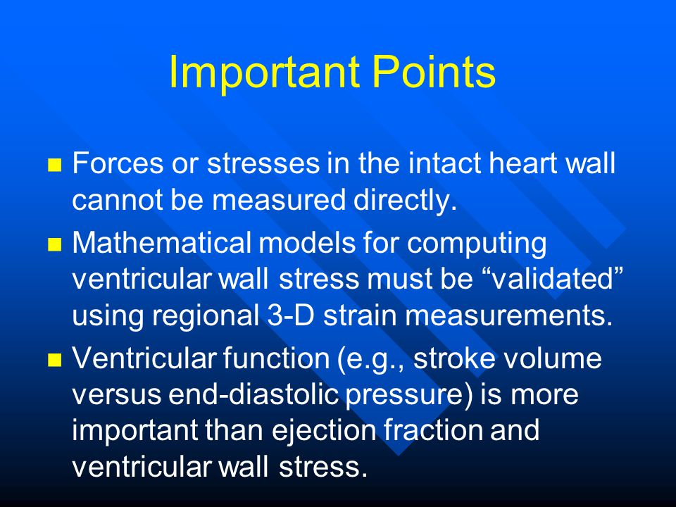 Important Points Forces or stresses in the intact heart wall cannot be measured directly.