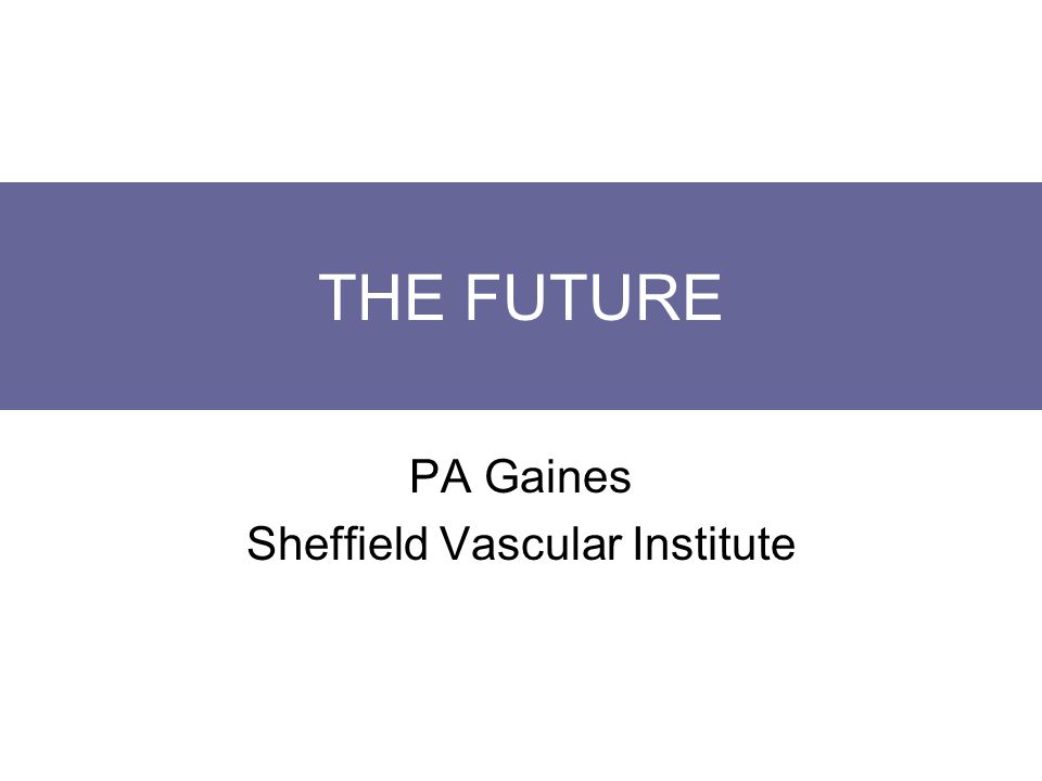 THE FUTURE PA Gaines Sheffield Vascular Institute