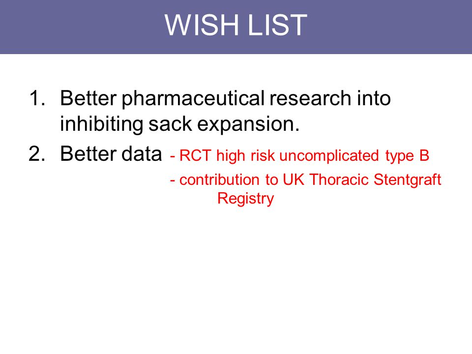 WISH LIST 1.Better pharmaceutical research into inhibiting sack expansion.