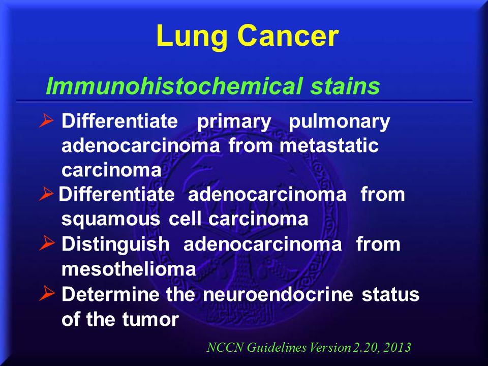  Differentiate primary pulmonary adenocarcinoma from metastatic carcinoma  Differentiate adenocarcinoma from squamous cell carcinoma  Distinguish a