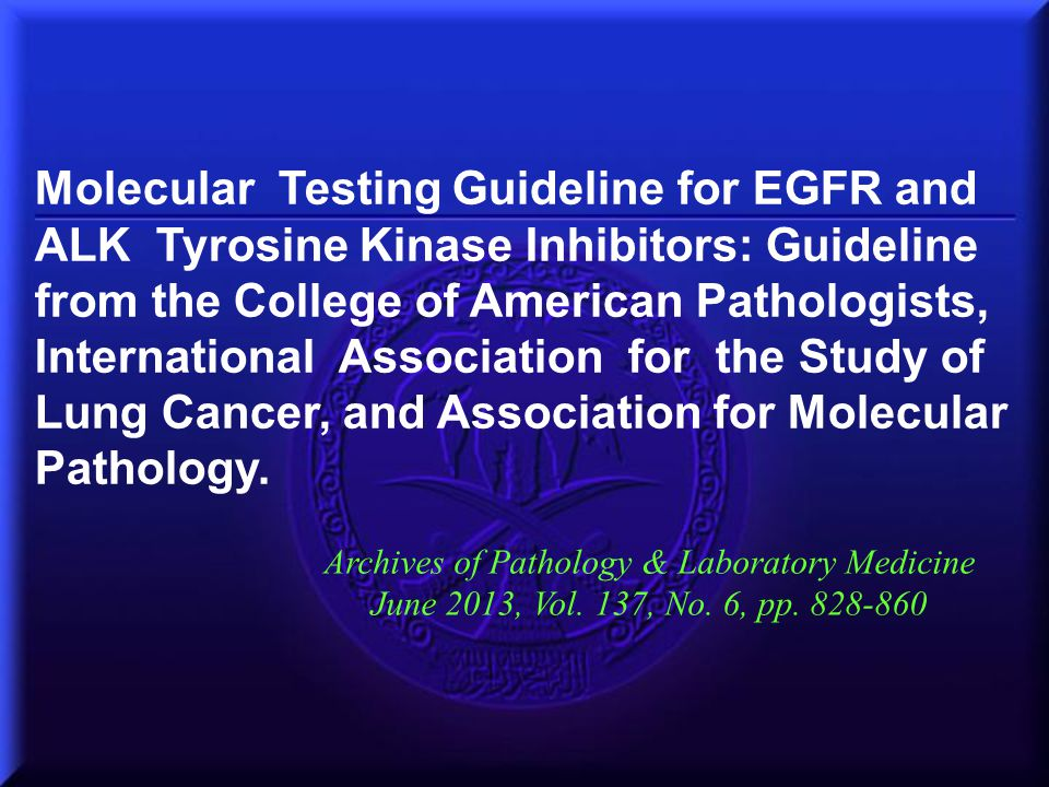 Molecular Testing Guideline for EGFR and ALK Tyrosine Kinase Inhibitors: Guideline from the College of American Pathologists, International Associatio