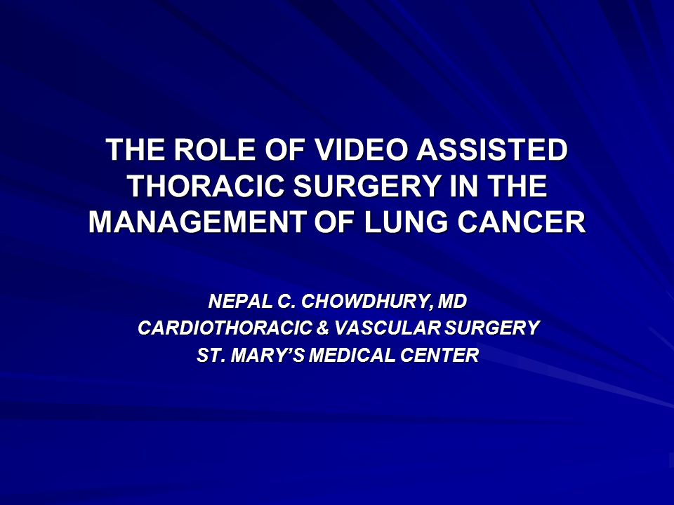 THE ROLE OF VIDEO ASSISTED THORACIC SURGERY IN THE MANAGEMENT OF LUNG CANCER NEPAL C.