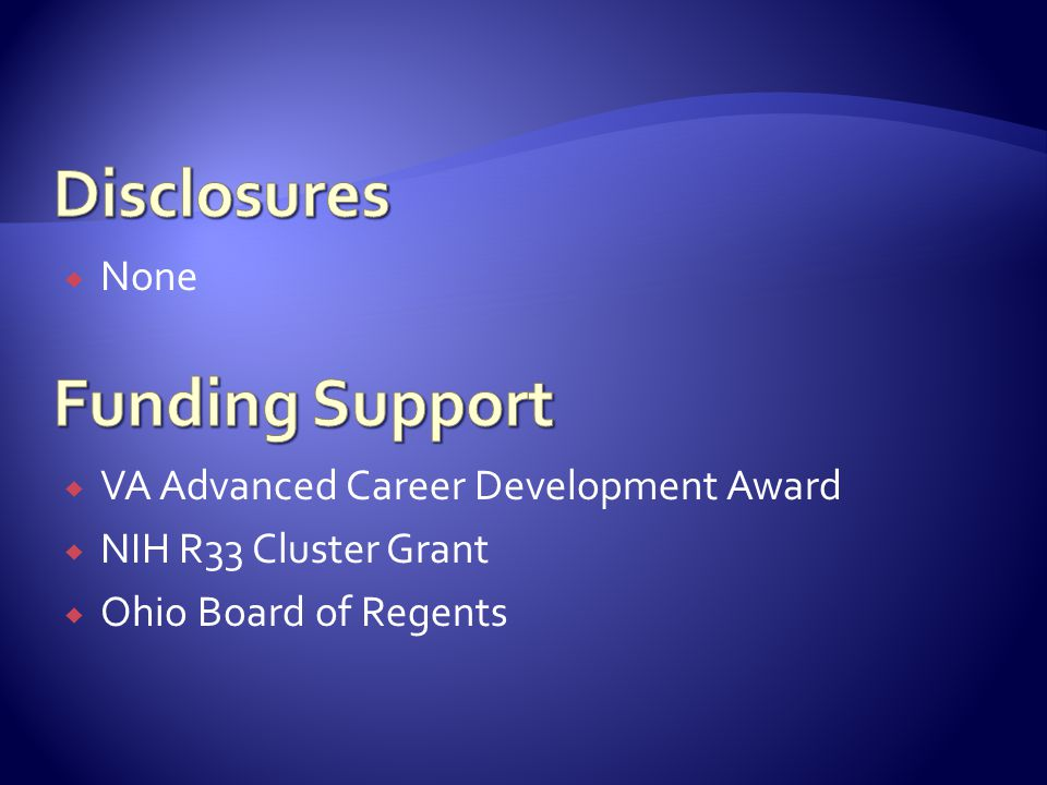  None  VA Advanced Career Development Award  NIH R33 Cluster Grant  Ohio Board of Regents