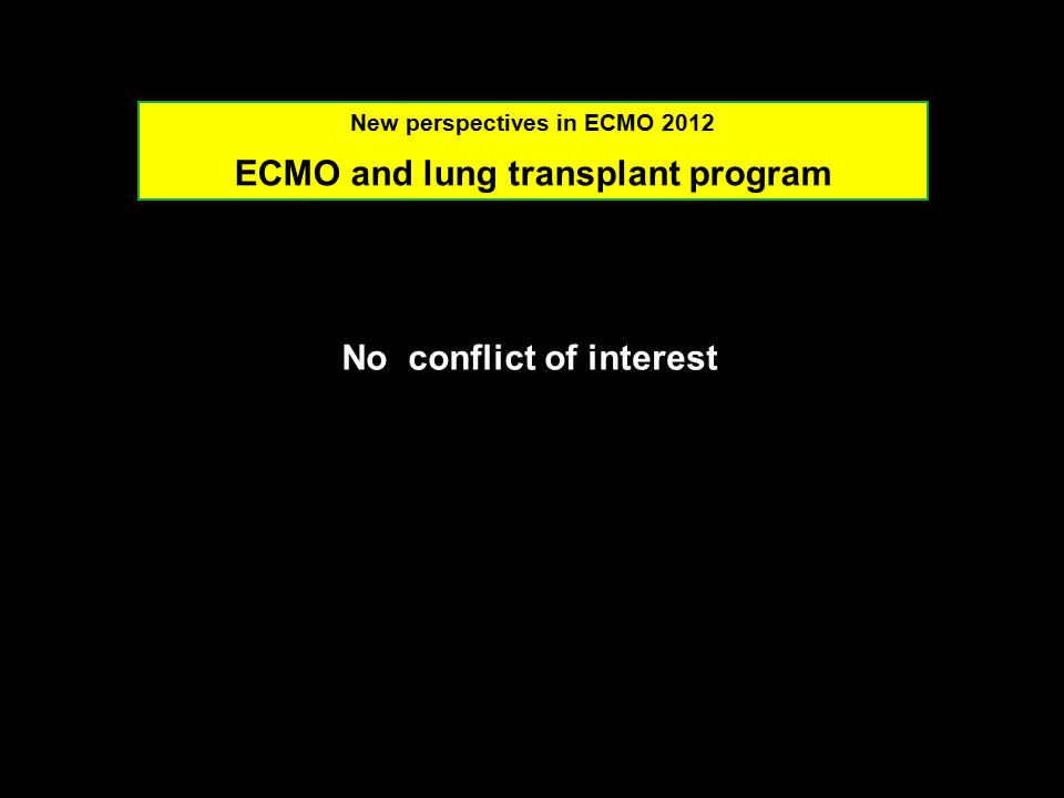 No conflict of interest New perspectives in ECMO 2012 ECMO and lung transplant program