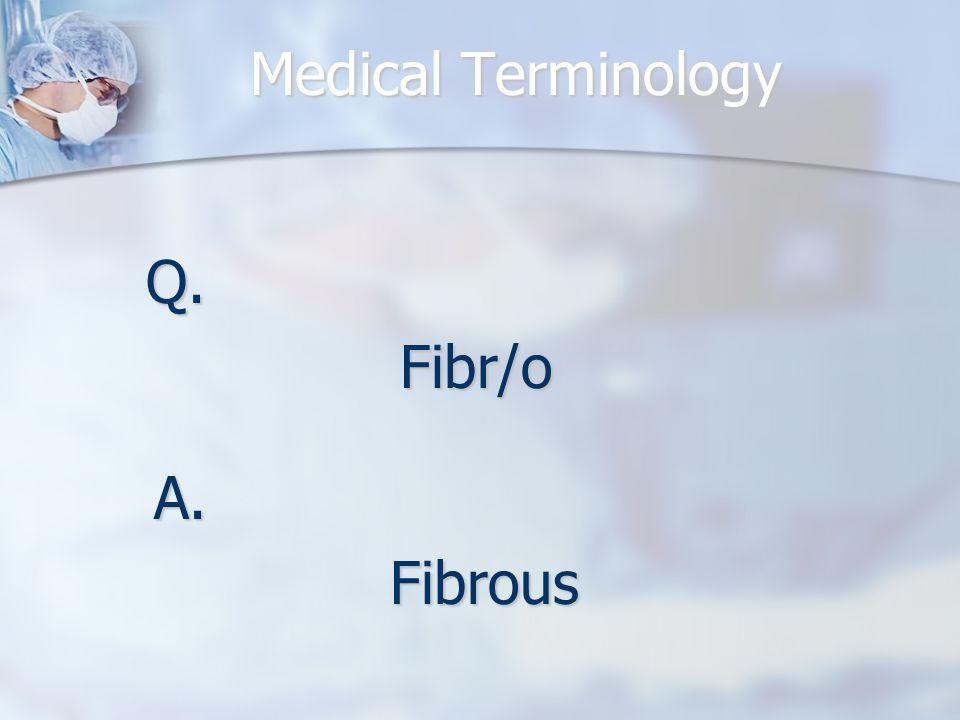 Q.Fibr/o A.Fibrous