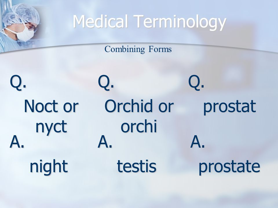 Medical Terminology Q. Noct or nyct A.night Combining Forms Q.
