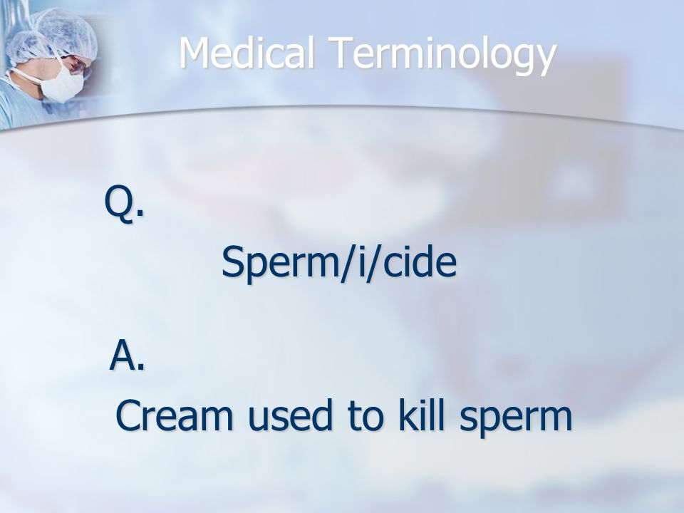 Q.Sperm/i/cide A. Cream used to kill sperm