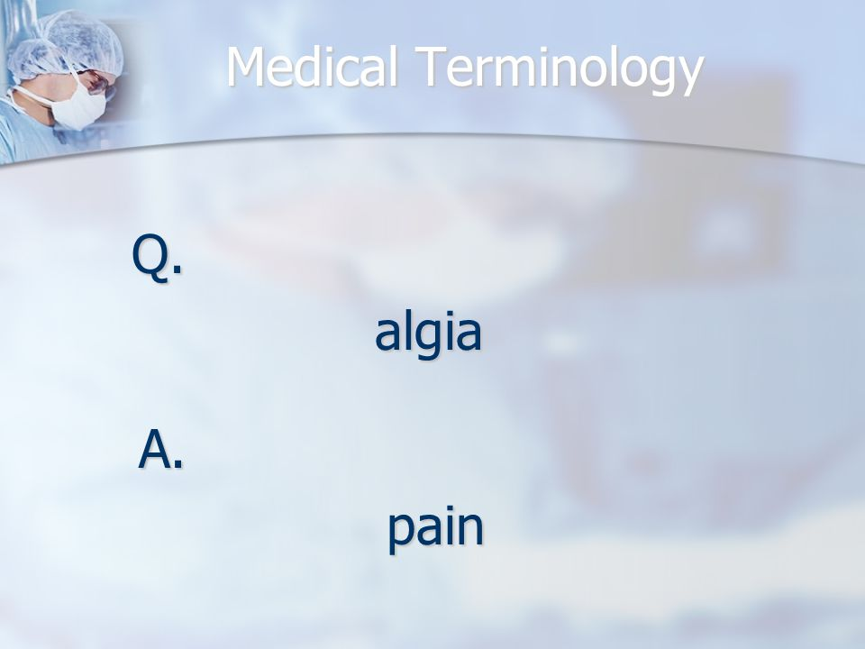 Medical Terminology Q.algia A.pain