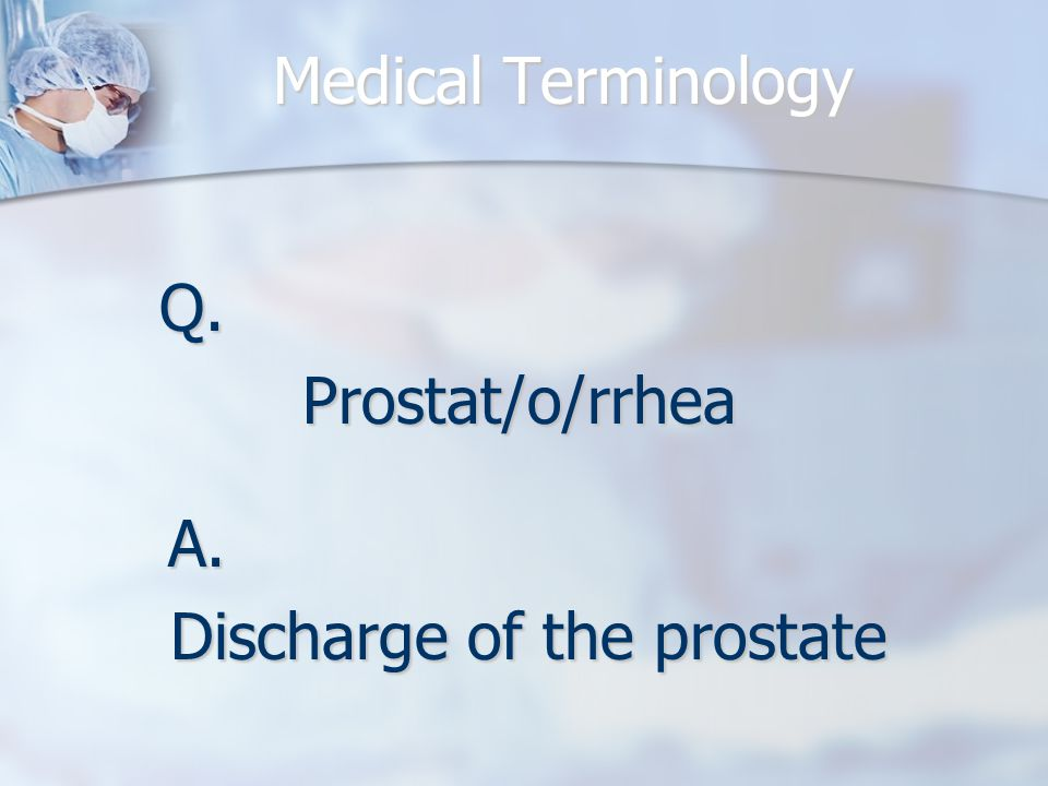 Q.Prostat/o/rrhea A. Discharge of the prostate