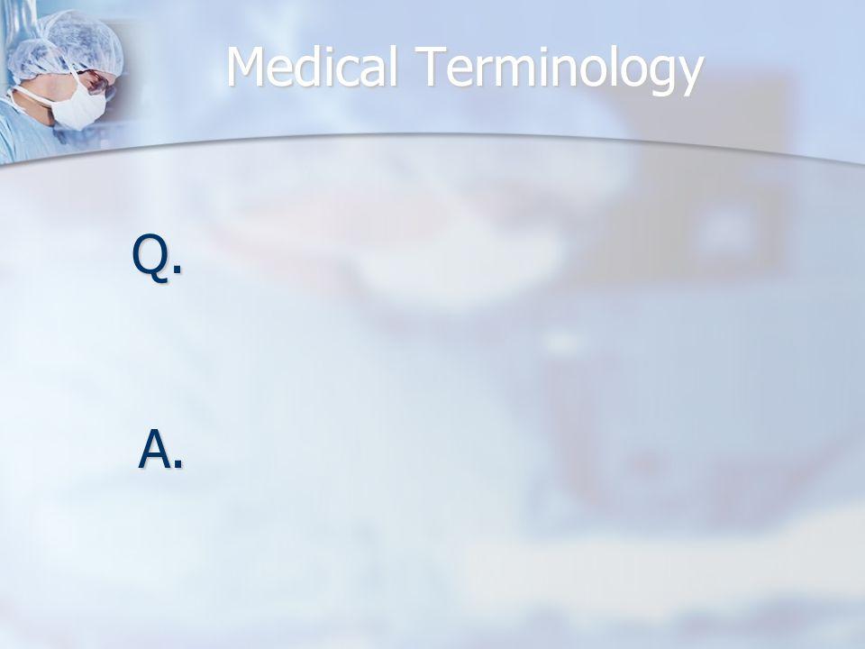 Medical Terminology Q. A.