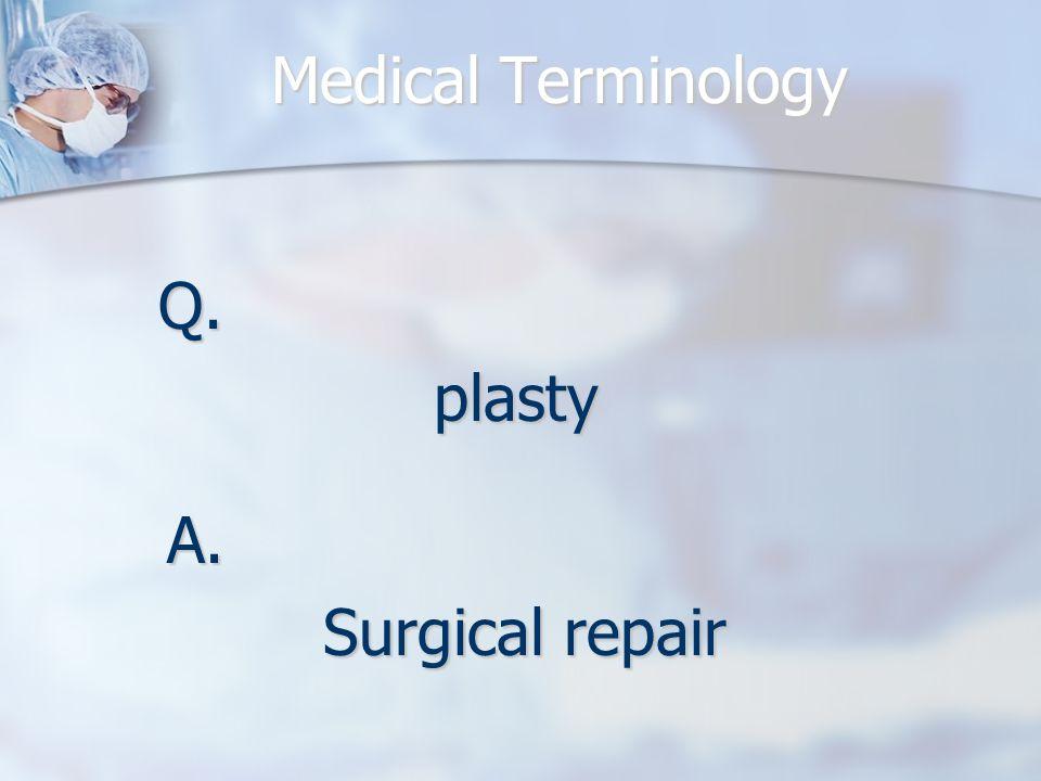 Q.plasty A. Surgical repair