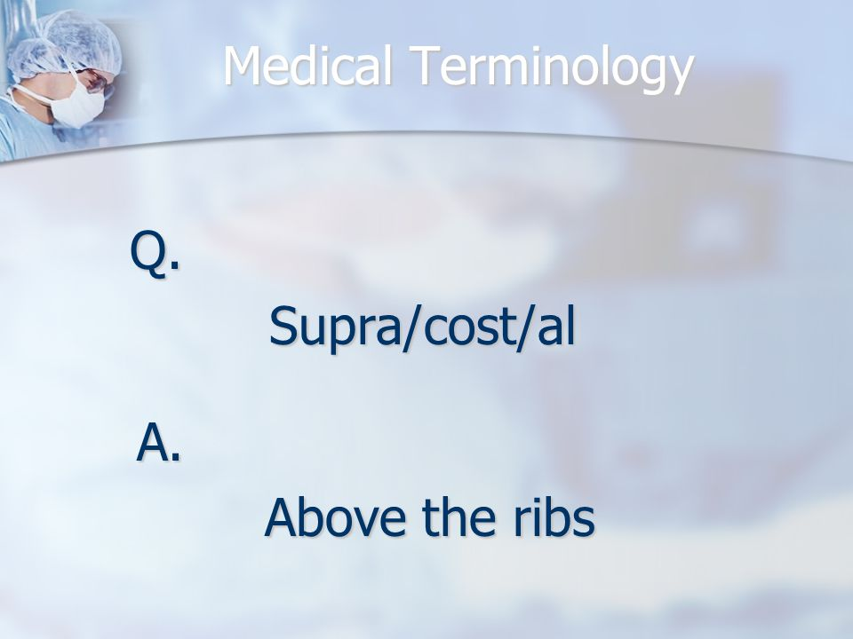 Q.Supra/cost/al A. Above the ribs