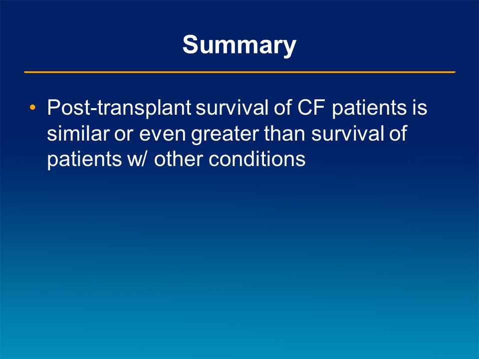 Summary Post-transplant survival of CF patients is similar or even greater than survival of patients w/ other conditions