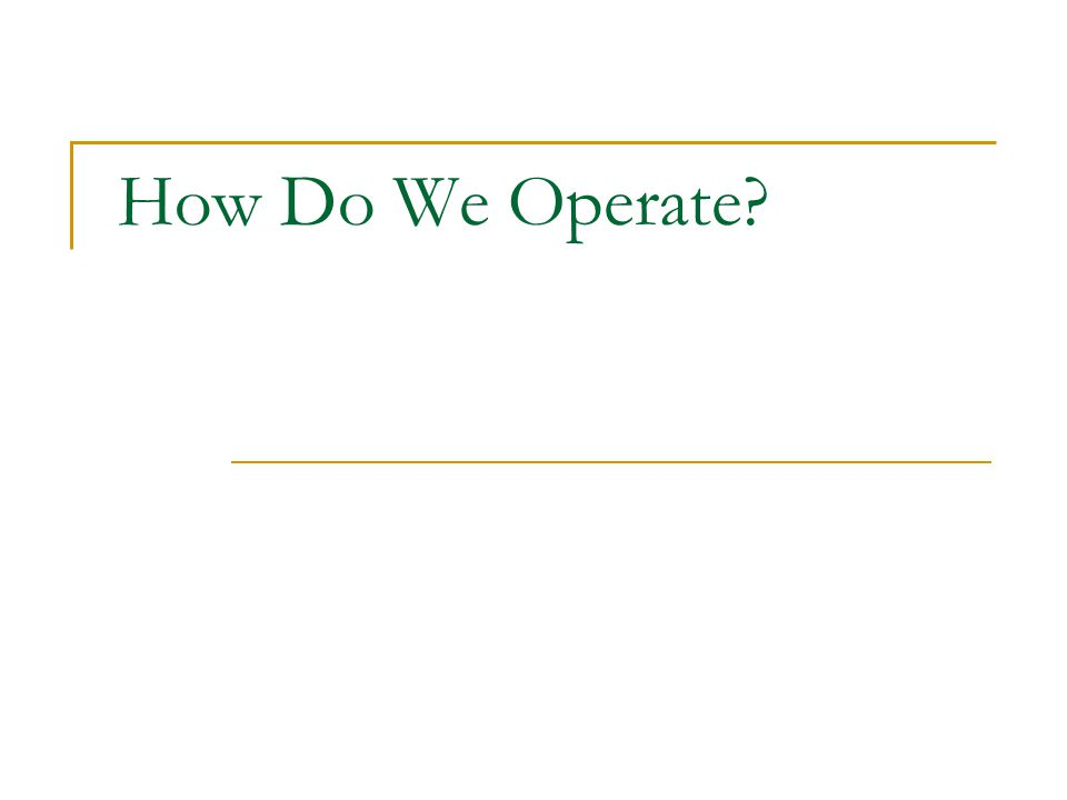 How Do We Operate?
