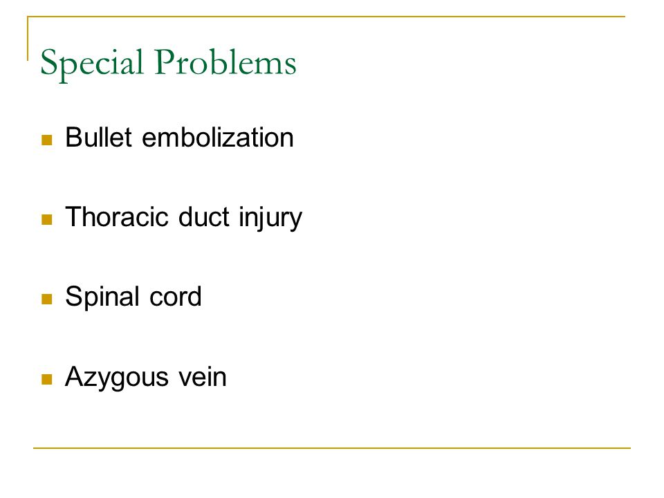 Special Problems Bullet embolization Thoracic duct injury Spinal cord Azygous vein