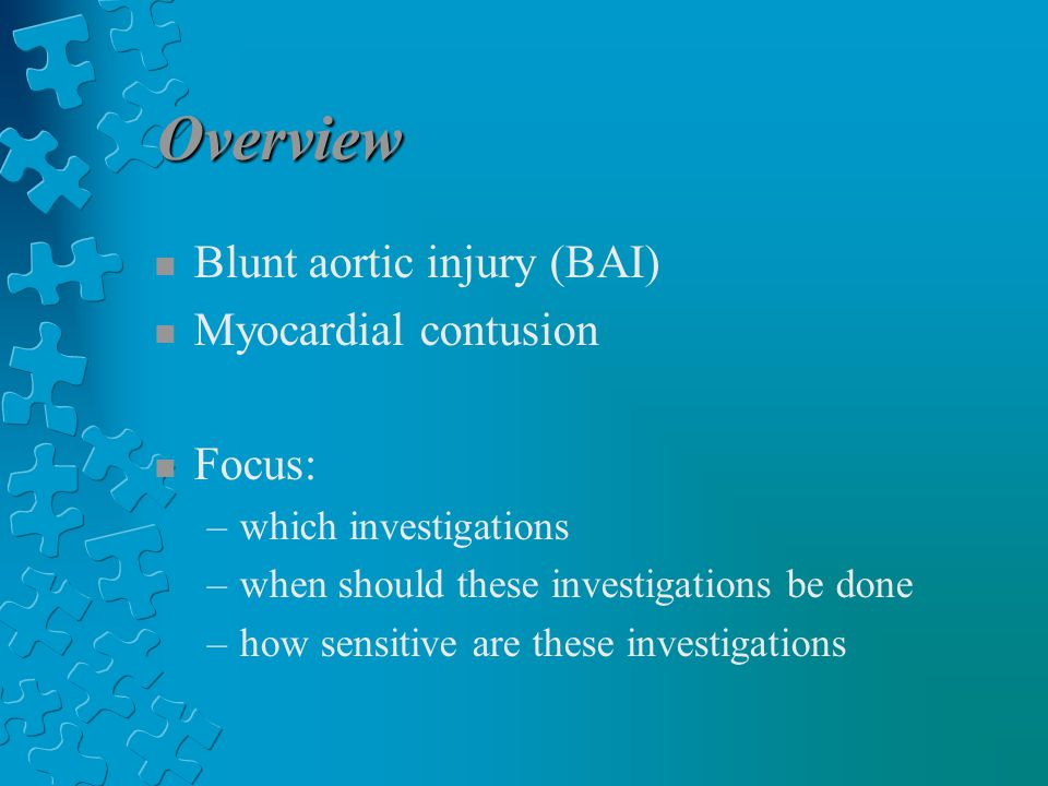Overview n Blunt aortic injury (BAI) n Myocardial contusion n Focus: –which investigations –when should these investigations be done –how sensitive are these investigations