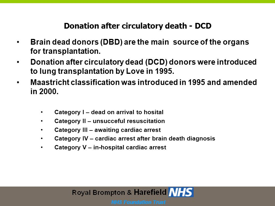 Donation after circulatory death - DCD Brain dead donors (DBD) are the main source of the organs for transplantation.