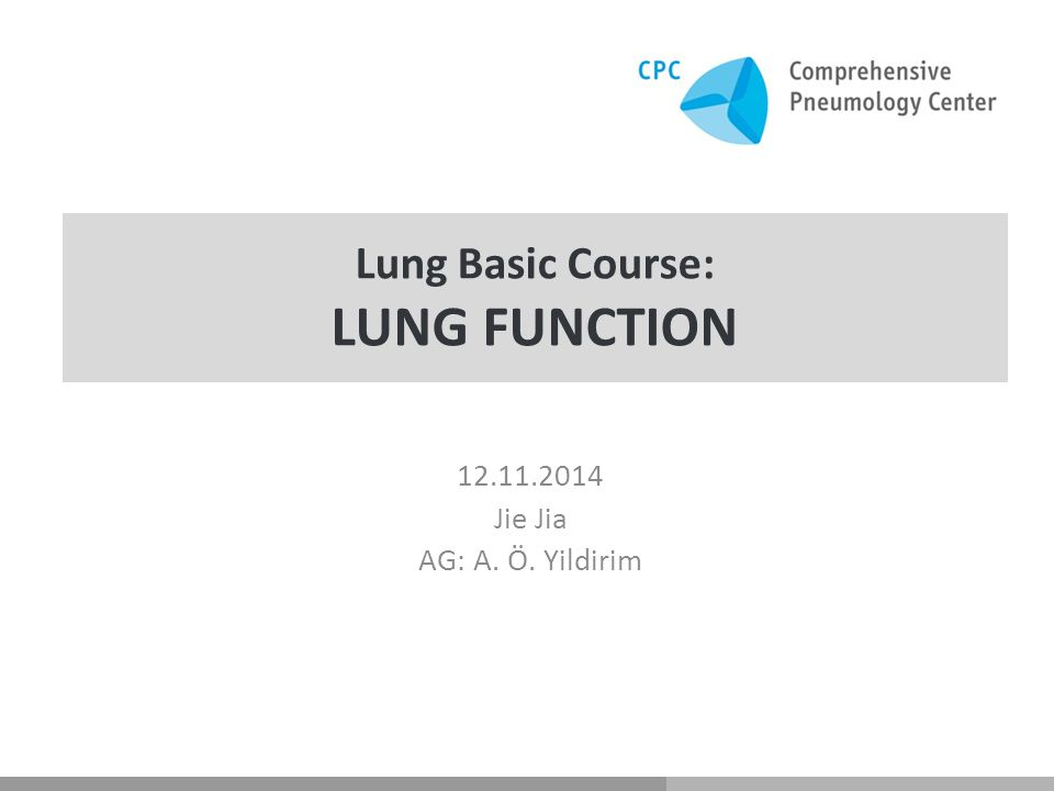 Lung Basic Course: LUNG FUNCTION 12.11.2014 Jie Jia AG: A. Ö. Yildirim