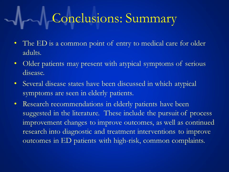 Conclusions: Summary The ED is a common point of entry to medical care for older adults.