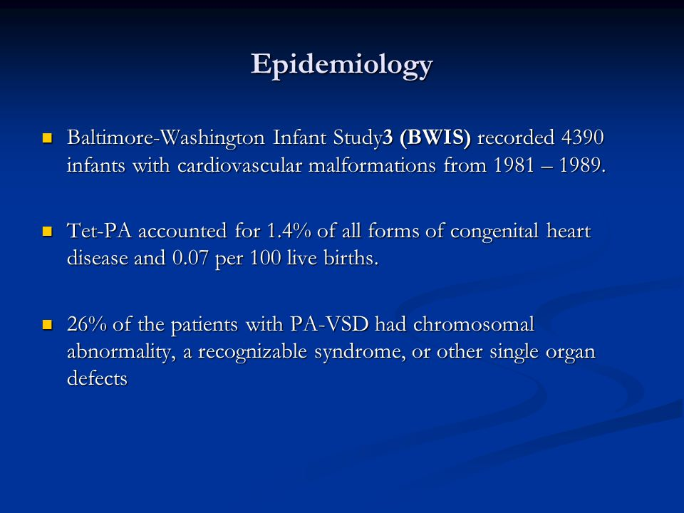 Epidemiology Baltimore-Washington Infant Study3 (BWIS) recorded 4390 infants with cardiovascular malformations from 1981 – 1989. Baltimore-Washington