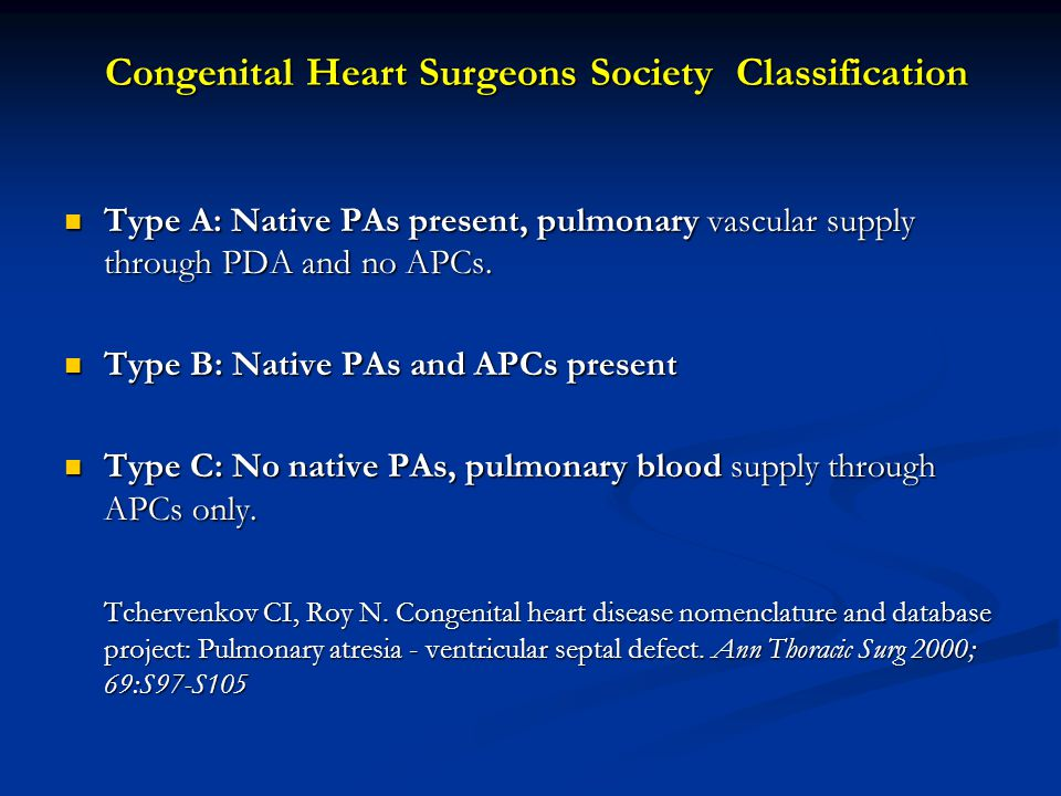 Congenital Heart Surgeons Society Classification Congenital Heart Surgeons Society Classification Type A: Native PAs present, pulmonary vascular suppl