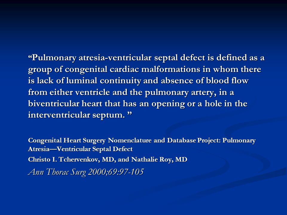 """ Pulmonary atresia-ventricular septal defect is defined as a group of congenital cardiac malformations in whom there is lack of luminal continuity an"