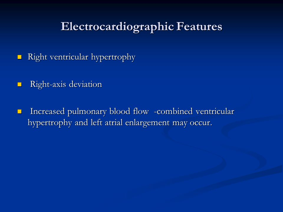 Electrocardiographic Features Right ventricular hypertrophy Right ventricular hypertrophy Right-axis deviation Right-axis deviation Increased pulmonar