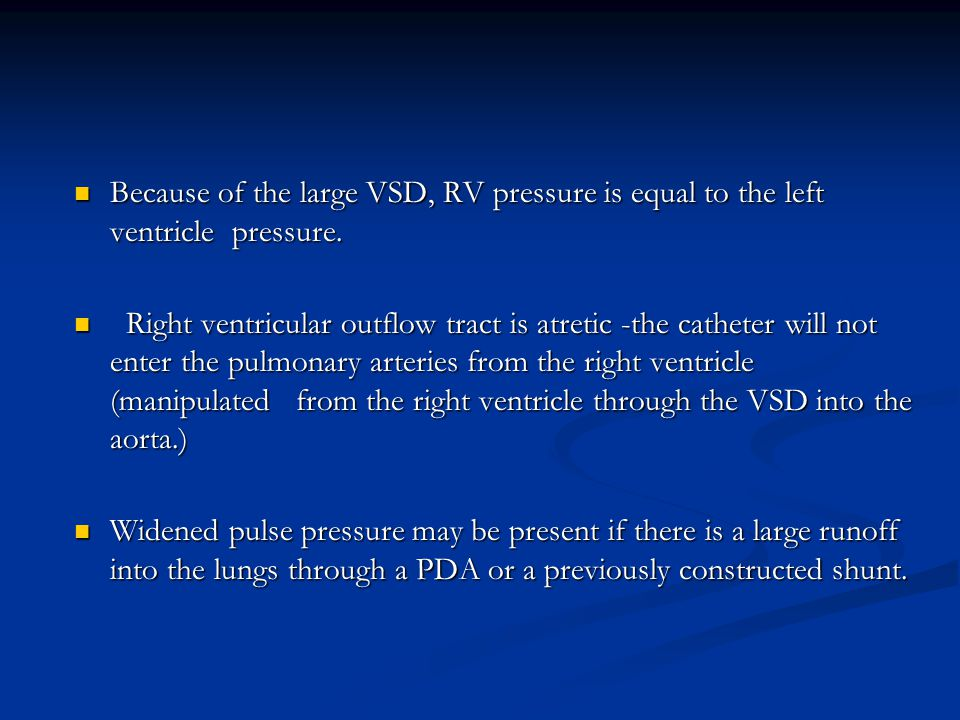 Because of the large VSD, RV pressure is equal to the left ventricle pressure. Because of the large VSD, RV pressure is equal to the left ventricle pr