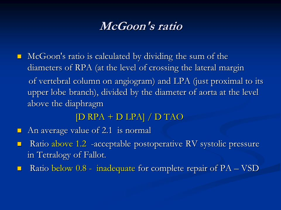 McGoon's ratio McGoon's ratio is calculated by dividing the sum of the diameters of RPA (at the level of crossing the lateral margin McGoon's ratio is