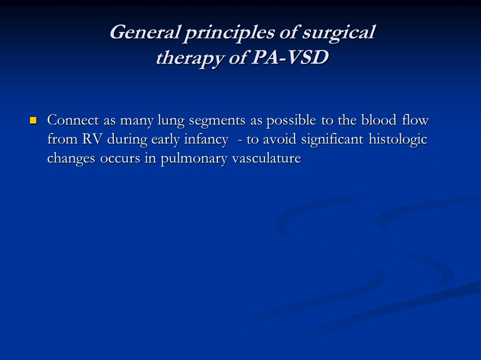 General principles of surgical therapy of PA-VSD Connect as many lung segments as possible to the blood flow from RV during early infancy - to avoid s