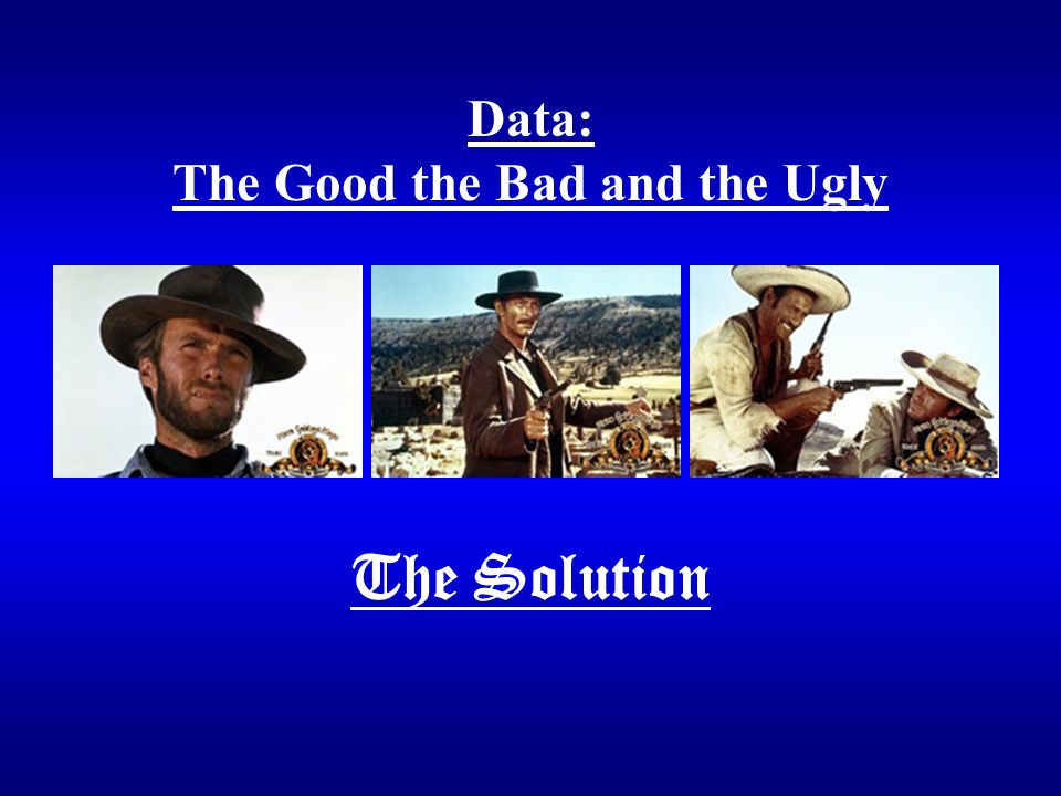 Data: The Good the Bad and the Ugly The Solution