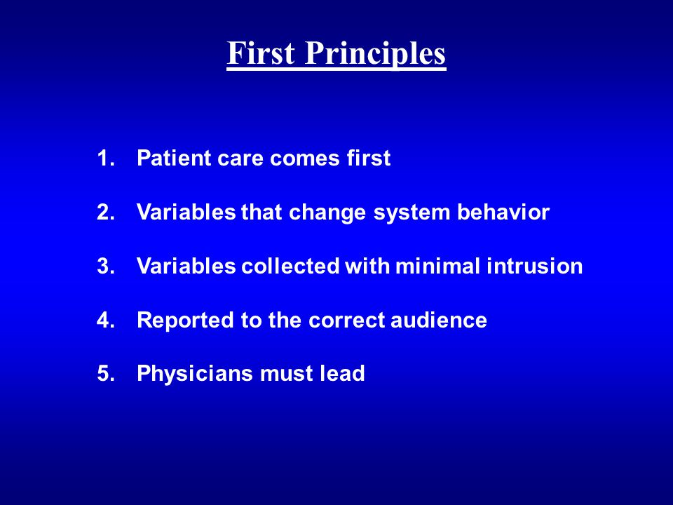 First Principles 1. Patient care comes first 2. Variables that change system behavior 3. Variables collected with minimal intrusion 4. Reported to the