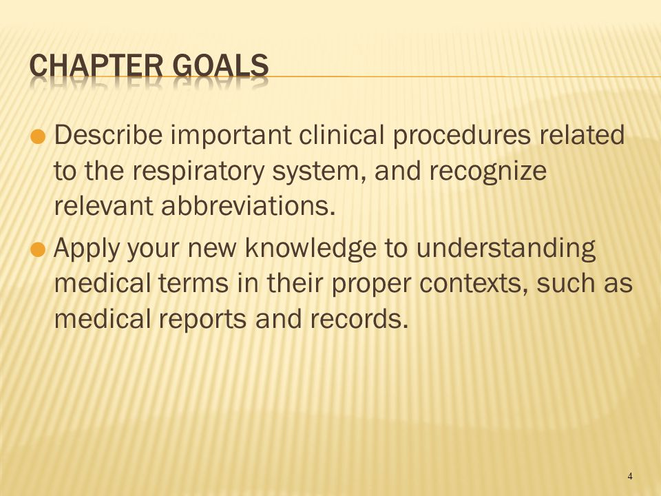 4  Describe important clinical procedures related to the respiratory system, and recognize relevant abbreviations.
