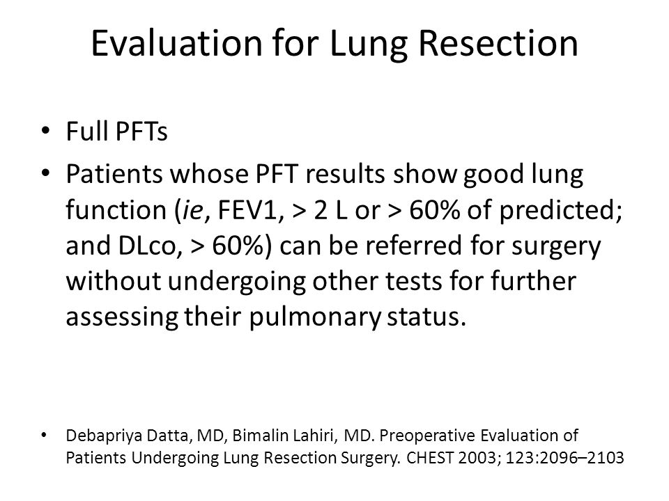 Evaluation for Lung Resection Full PFTs Patients whose PFT results show good lung function (ie, FEV1, > 2 L or > 60% of predicted; and DLco, > 60%) can be referred for surgery without undergoing other tests for further assessing their pulmonary status.