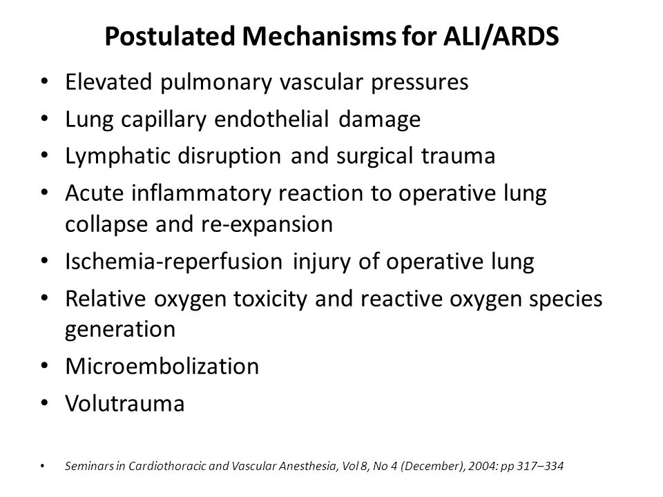 Postulated Mechanisms for ALI/ARDS Elevated pulmonary vascular pressures Lung capillary endothelial damage Lymphatic disruption and surgical trauma Ac