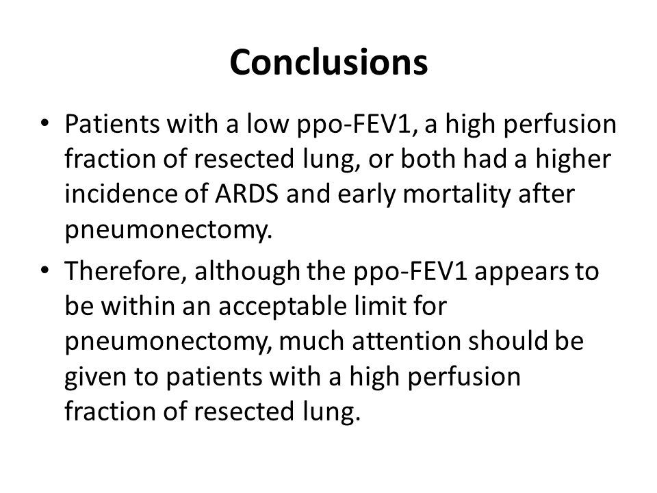 Conclusions Patients with a low ppo-FEV1, a high perfusion fraction of resected lung, or both had a higher incidence of ARDS and early mortality after pneumonectomy.