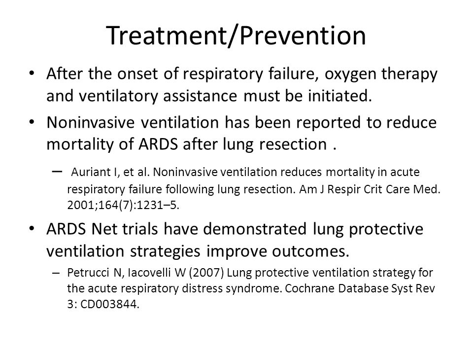Treatment/Prevention After the onset of respiratory failure, oxygen therapy and ventilatory assistance must be initiated.