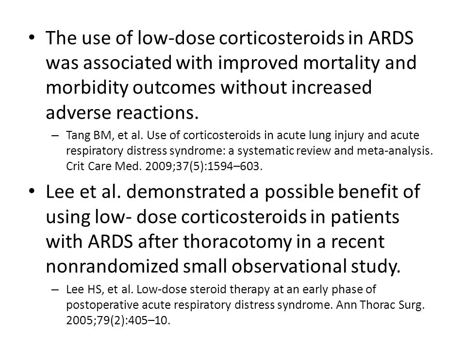 The use of low-dose corticosteroids in ARDS was associated with improved mortality and morbidity outcomes without increased adverse reactions. – Tang
