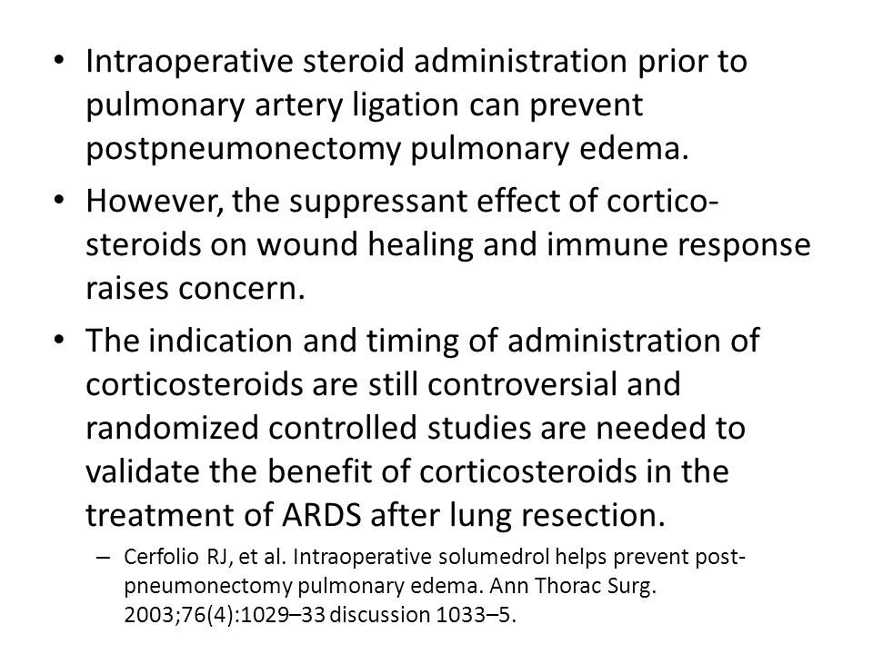 Intraoperative steroid administration prior to pulmonary artery ligation can prevent postpneumonectomy pulmonary edema.