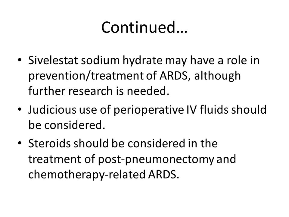Continued… Sivelestat sodium hydrate may have a role in prevention/treatment of ARDS, although further research is needed.