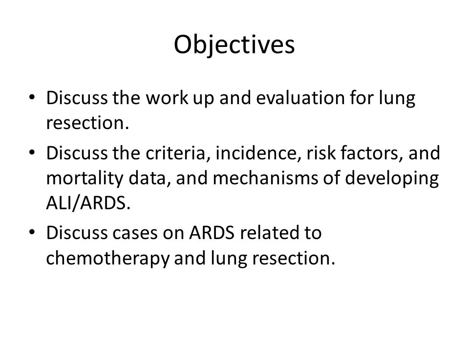 Objectives Discuss the work up and evaluation for lung resection.