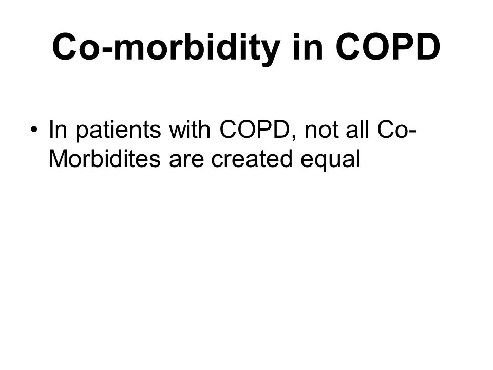Co-morbidity in COPD In patients with COPD, not all Co- Morbidites are created equal From the Solar System to the Milky Way (Multi-morbidity) We need
