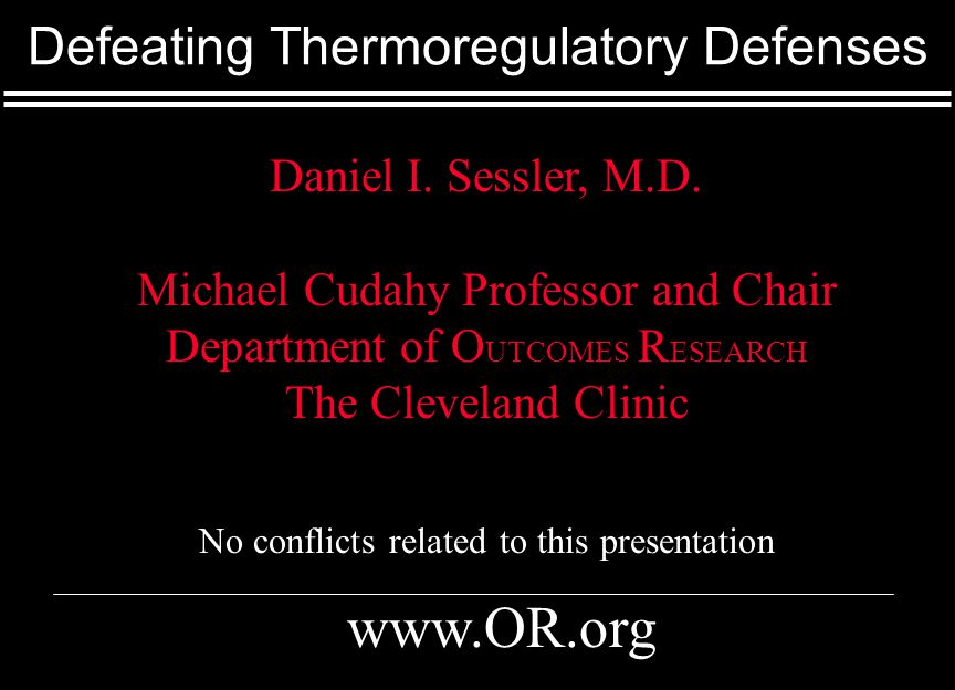 Defeating Thermoregulatory Defenses www.OR.org Daniel I.