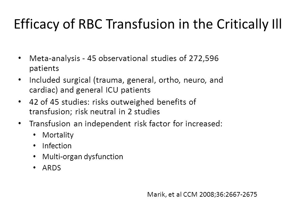 Efficacy of RBC Transfusion in the Critically Ill Meta-analysis - 45 observational studies of 272,596 patients Included surgical (trauma, general, ort