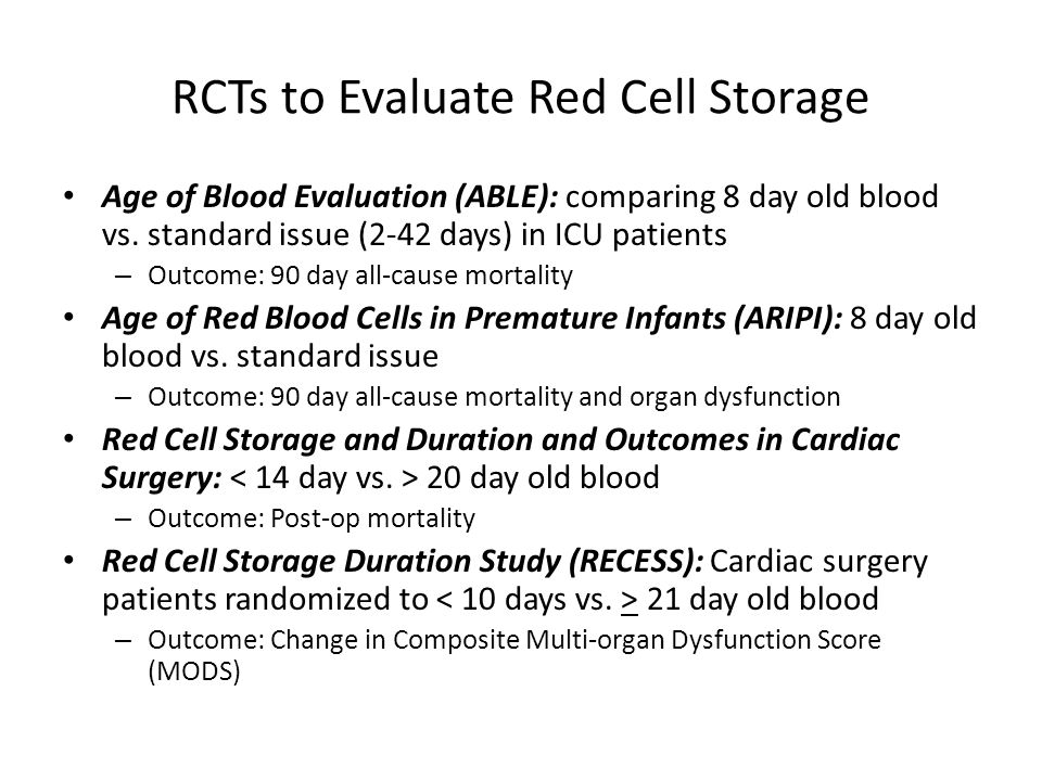 RCTs to Evaluate Red Cell Storage Age of Blood Evaluation (ABLE): comparing 8 day old blood vs. standard issue (2-42 days) in ICU patients – Outcome: