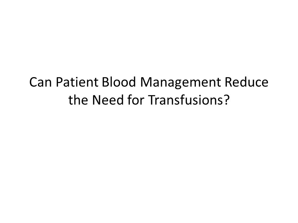 Can Patient Blood Management Reduce the Need for Transfusions?