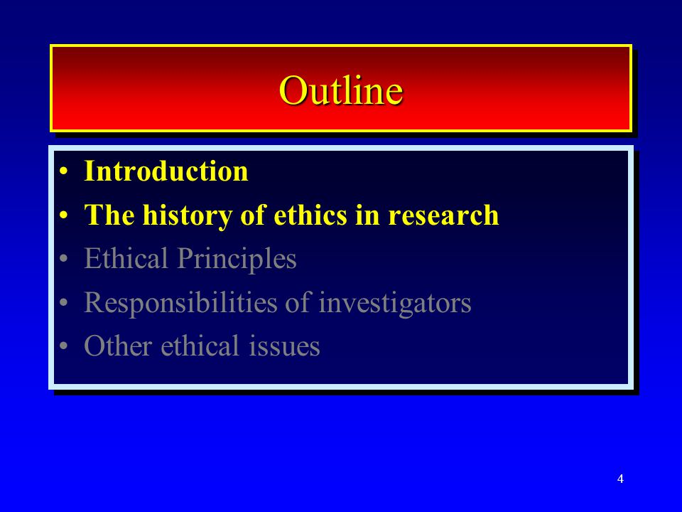 4 OutlineOutline Introduction The history of ethics in research Ethical Principles Responsibilities of investigators Other ethical issues Introduction